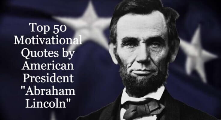 Top 50 Motivational Quotes by American President Abraham Lincoln